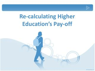 Re-calculating Higher Education�s Pay-off