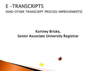 E –TRANSCRIPTS  (and other transcript process improvements)