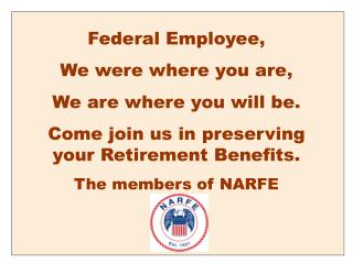 Federal Employee, We were where you are,  We are where you will be. Come join us in preserving your Retirement Benefits