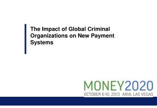 The Impact of Global Criminal Organizations on New Payment Systems