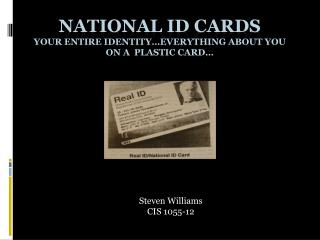 National ID Cards Your entire identity…Everything about you  on a  plastic card…