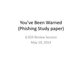 You've Been Warned (Phishing Study paper)