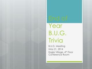 End of Year B.U.G. Trivia