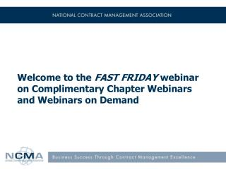 Welcome to the  FAST FRIDAY  webinar on Complimentary Chapter Webinars and Webinars on Demand