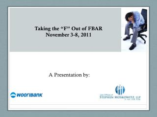 "Taking the ""F"" Out of FBAR November 3 -8,  2011"