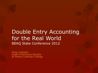 Double Entry Accounting for the Real World BEAQ State Conference 2012