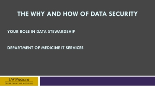 The  why and how of data  security Your Role in Data Stewardship Department of Medicine IT Services