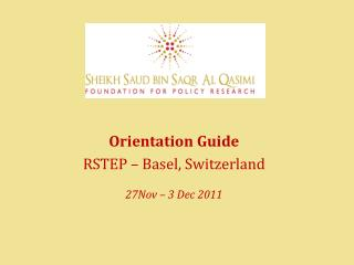 Orientation Guide  RSTEP – Basel, Switzerland  27Nov – 3 Dec 2011