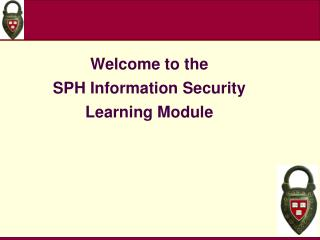 Welcome to the          SPH Information  Security  Learning Module