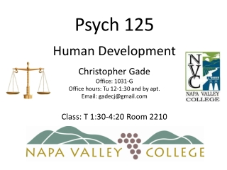 Psych  125 Human Development Christopher  Gade Office:  1031-G Office hours:  Tu  12-1:30 and by apt. Email:  gadecj@gm