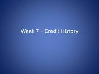 Week 7 – Credit History