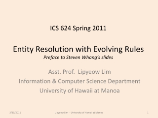 ICS 624 Spring  2011 Entity Resolution with Evolving Rules Preface  to Steven  Whang's  slides