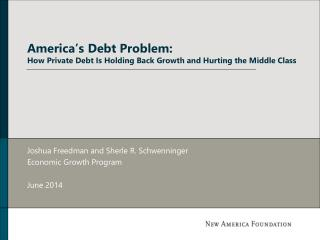 America�s Debt Problem: How Private Debt Is Holding Back Growth and Hurting the Middle Class