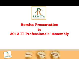 Remita Presentation  to  2012 IT Professionals' Assembly