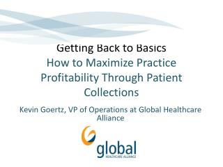 Getting Back to  Basics How  to Maximize Practice Profitability Through Patient Collections