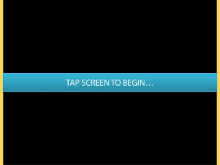 TAP SCREEN TO BEGIN…