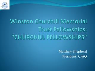 "Winston Churchill Memorial Trust Fellowships: ""CHURCHILL FELLOWSHIPS"""