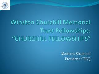 Winston Churchill Memorial Trust Fellowships: �CHURCHILL FELLOWSHIPS�