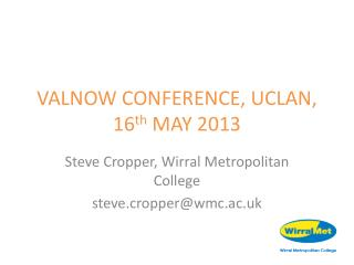 VALNOW CONFERENCE, UCLAN, 16 th  MAY 2013