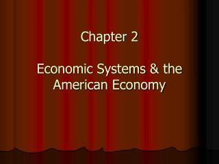 chapter 2  economic systems  the american economy