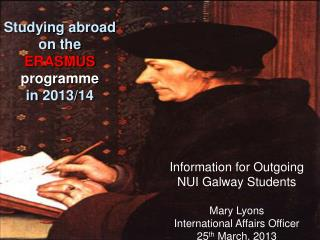 Information for Outgoing NUI Galway Students  Mary Lyons International Affairs Officer 25 th  March ,  2013