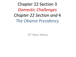 Chapter 22 Section  3 Domestic Challenges Chapter 22 Section and  4 The Obama Presidency