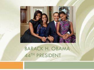 Barack H. Obama 44 th  president