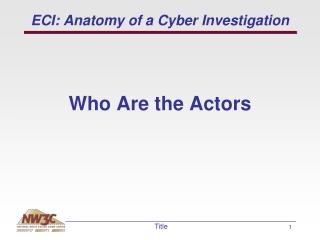 ECI: Anatomy of a Cyber Investigation