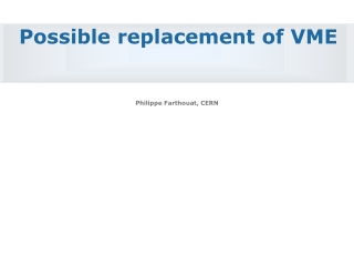 P ossible  replacement of VME