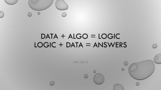 Data +  ALgo  = Logic Logic  + Data =  ANSwers