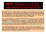 impt  windows live  edu   new student exchange email