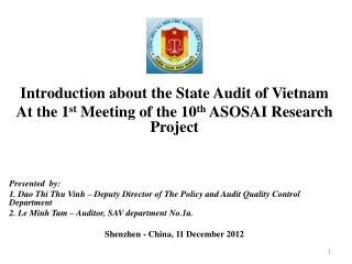 Introduction about the State Audit of Vietnam At the 1 st  Meeting of the 10 th  ASOSAI Research Project Presented  by: