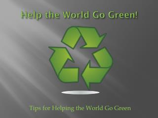 Help the World Go Green!