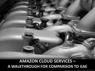 Amazon cloud services –  a walkthrough for comparison to  gae