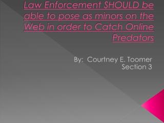 Law Enforcement SHOULD be able to pose as minors on the Web in order to Catch Online Predators