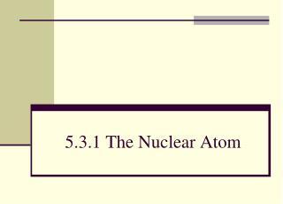 5.3.1 The Nuclear Atom