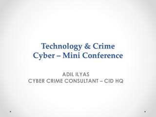 Technology &  Crime Cyber – Mini Conference