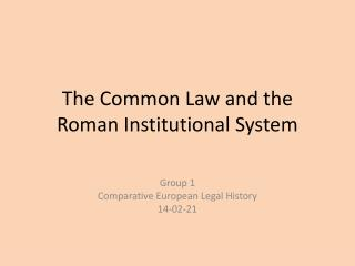 The  Common L aw  and the Roman  Institutional  System