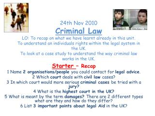 Starter  –  Recap 1 Name  2 organisations/people  you could contact for  legal advice . 2 Which  court  deals with  civ