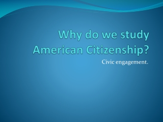 Why do we study American Citizenship?