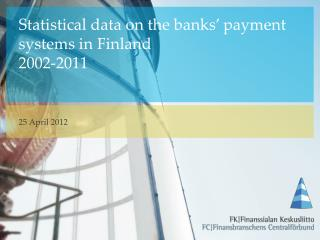 Statistical data on the  banks '  payment systems  in Finland 2002-2011