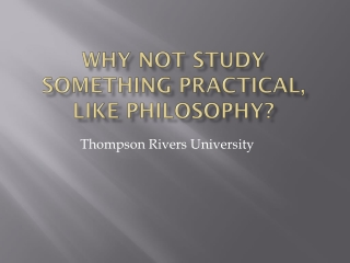 Why not study something Practical, Like PHILOSOPHY?