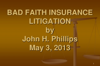 BAD FAITH INSURANCE LITIGATION by  John H. Phillips May 3, 2013