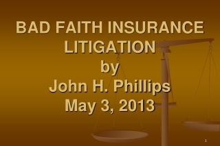 BAD FAITH INSURANCE LITIGATION by  John H. Phillips May 3, 2013