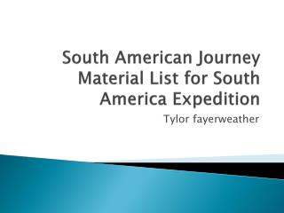 South  A merican Journey Material List for South America Expedition