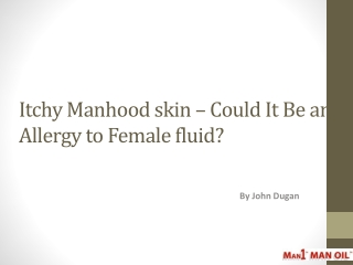 Itchy Manhood skin – Could It Be an Allergy to Female fluid?