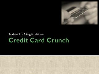 Credit Card Crunch
