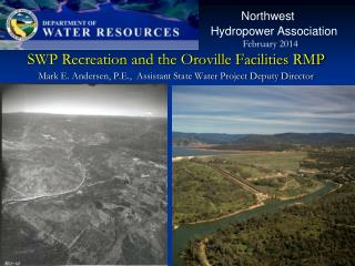SWP Recreation and the Oroville Facilities RMP  Mark E. Andersen, P.E.,  Assistant State Water Project Deputy Director