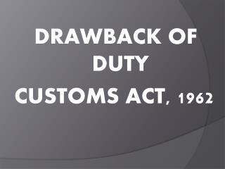 DRAWBACK OF DUTY        CUSTOMS ACT, 1962