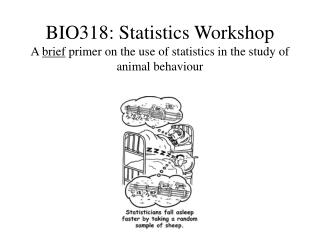 BIO318: Statistics Workshop A brief primer on the use of ...